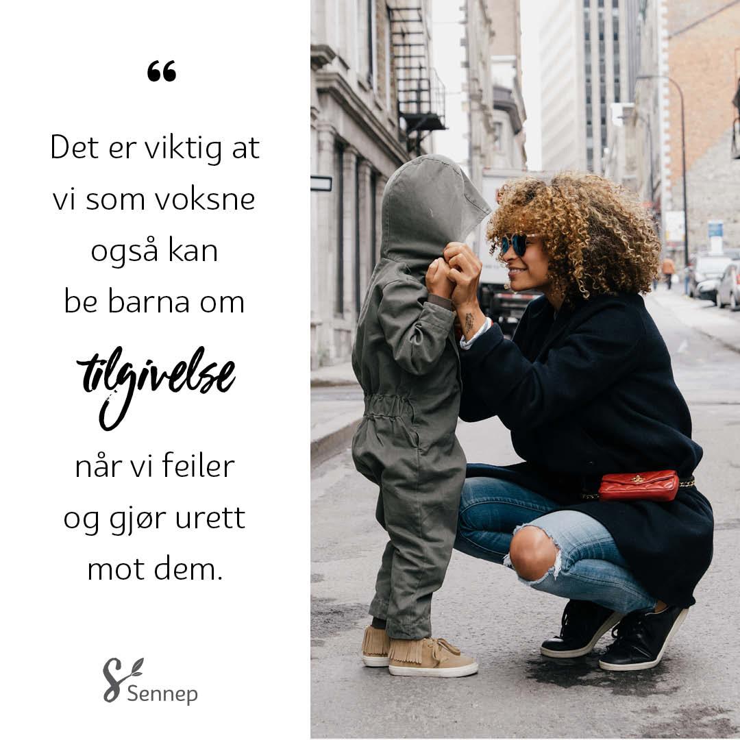 Det er viktig at vi som voksne også kan be barna om tilgivelse...