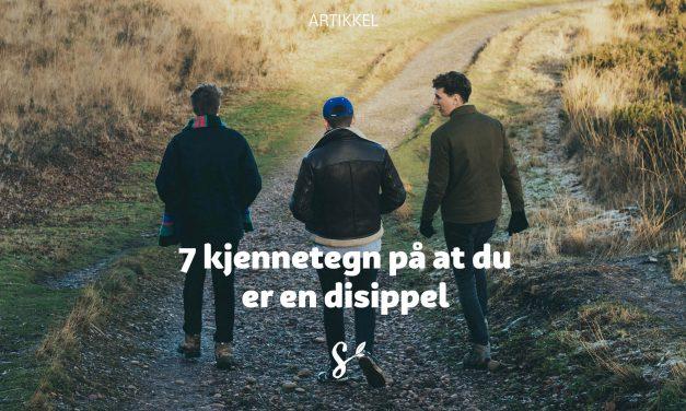 7 kjennetegn på at du er en disippel