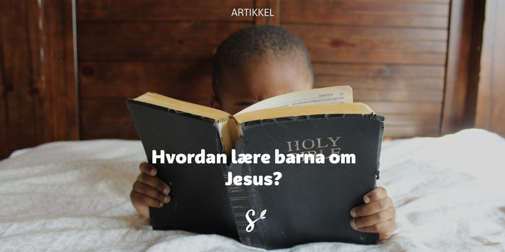 Hvordan lære barna om Jesus? Photo by Samantha Sophia on Unsplash