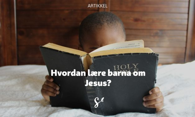 Hvordan lære barna om Jesus?