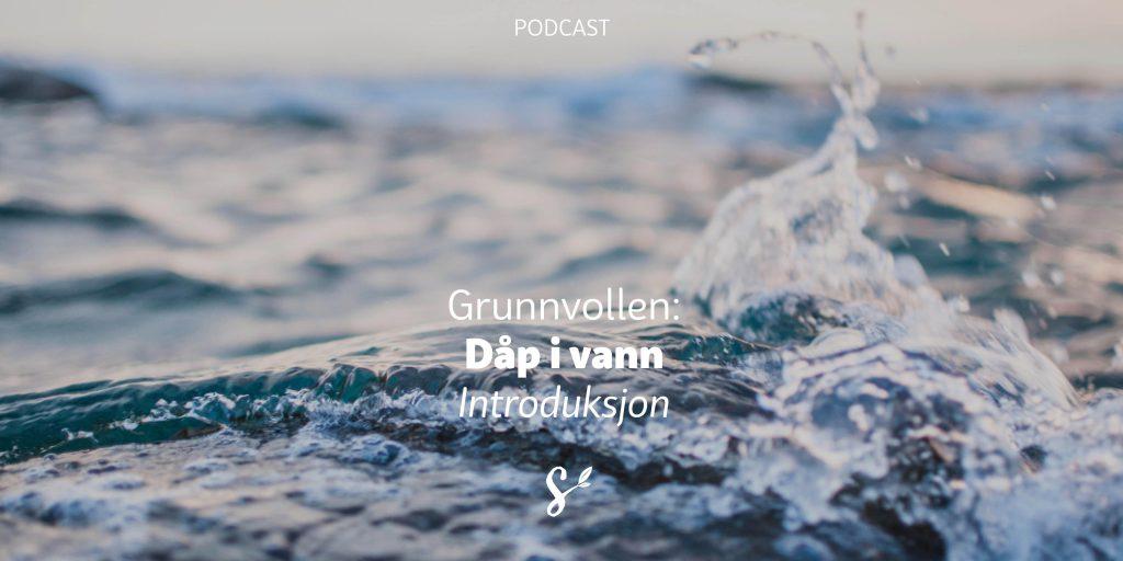 Dåp i vann introduksjon podkast