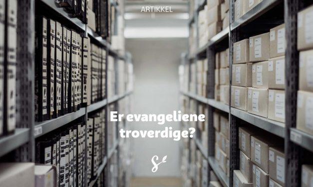 Er evangeliene troverdige?