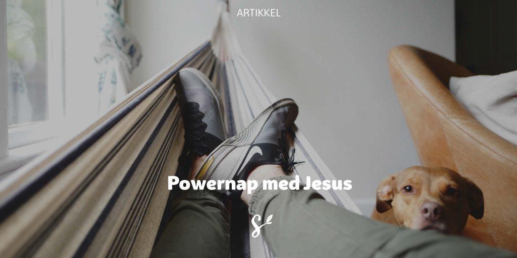 Powernap med Jesus
