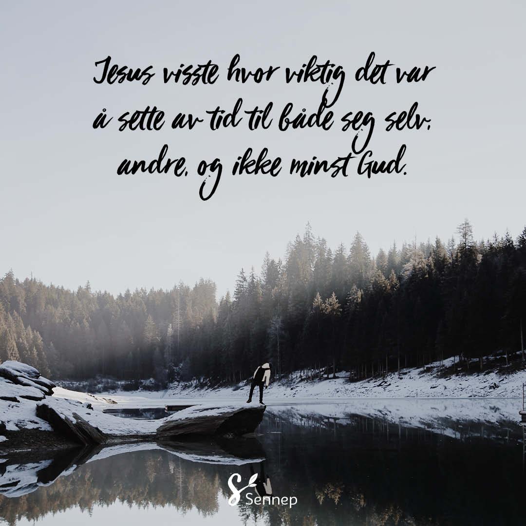 Jesus visste hvor viktig det var å sette av tid til både seg selv, andre, og ikke minst Gud.