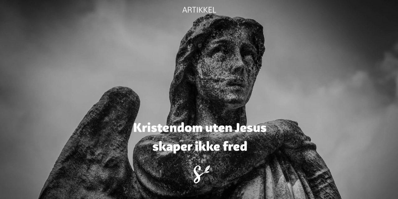Kristendom uten Jesus skaper ikke fred