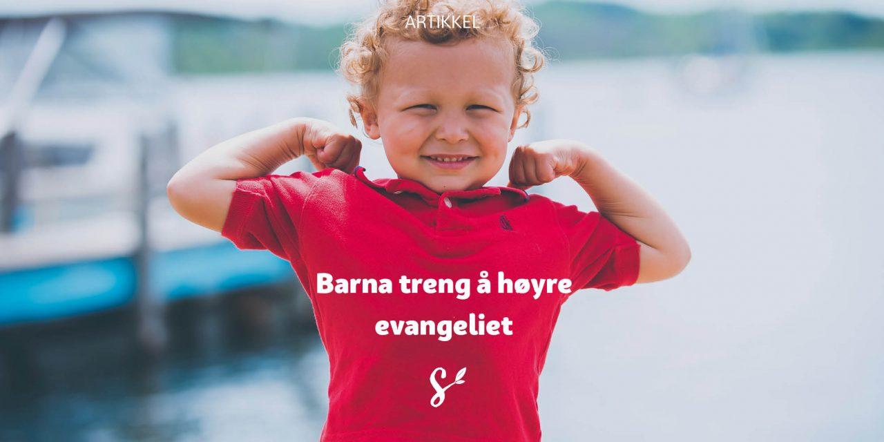Barna treng å høyre evangeliet