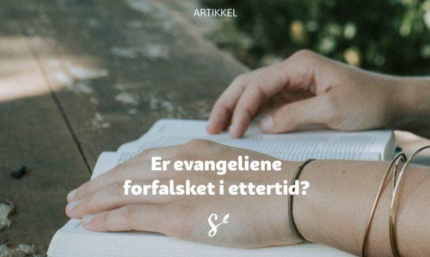Er evangeliene forfalsket i ettertid?