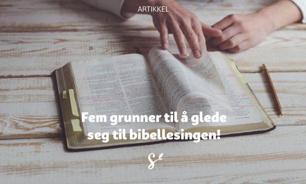 Fem grunner til å glede seg til bibellesingen!