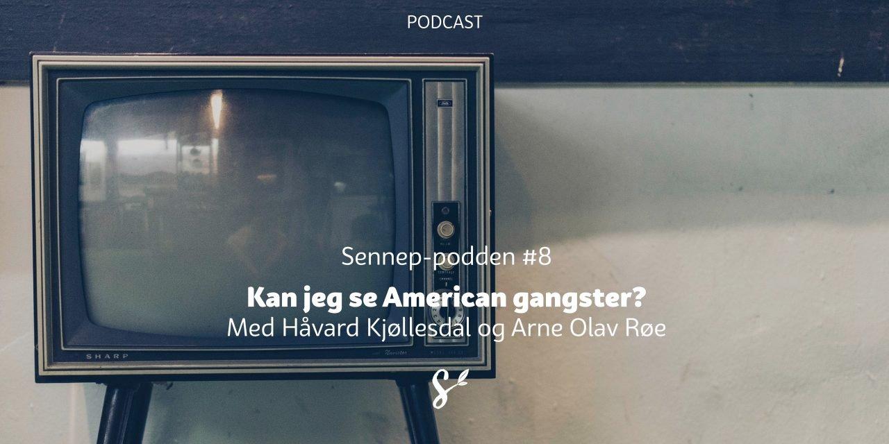 Sennep-podden #8 | Kan jeg se American gangster?| Med Håvard Kjøllesdal og Arne Olav Røe