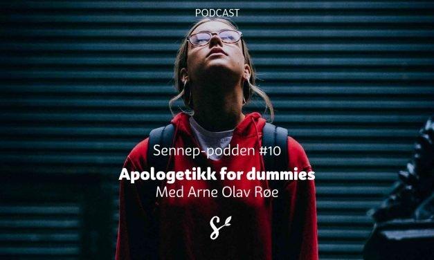 Sennep-podden #10 | Apologetikk for dummies | Med Arne Olav Røe