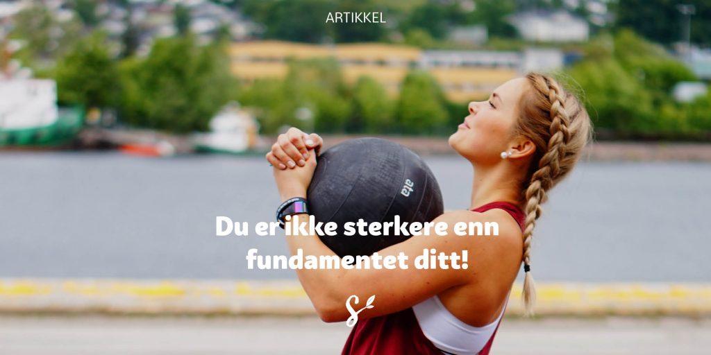 Du er ikke sterkere enn fundamentet ditt!