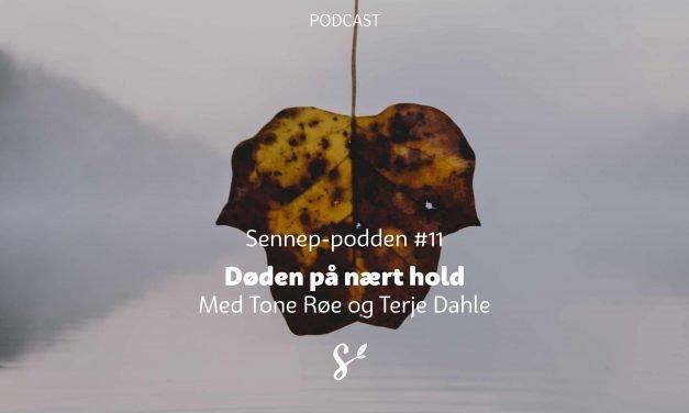 Sennep-podden #11 | Døden på nært hold | Med Tone Røe og Terje Dahle