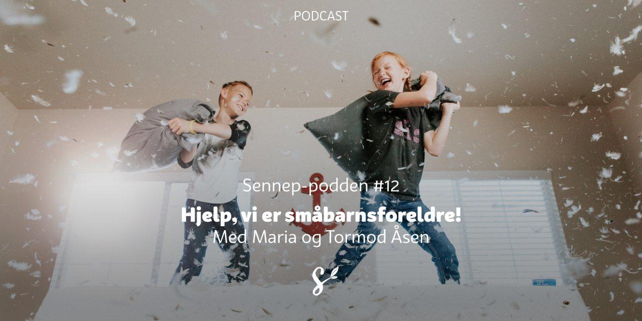 #12 | Hjelp, vi er småbarnsforeldre! | Med Maria og Tormod Åsen