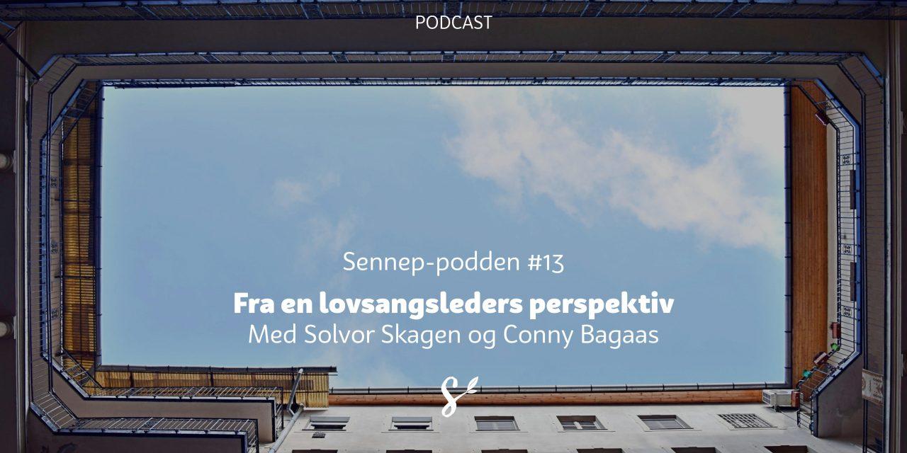#13 | Fra en lovsangsleders perspektiv | Med Conny Bagaas og Solvor Skagen