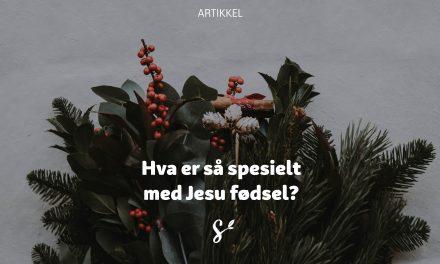 Hva er så spesielt med Jesu fødsel?