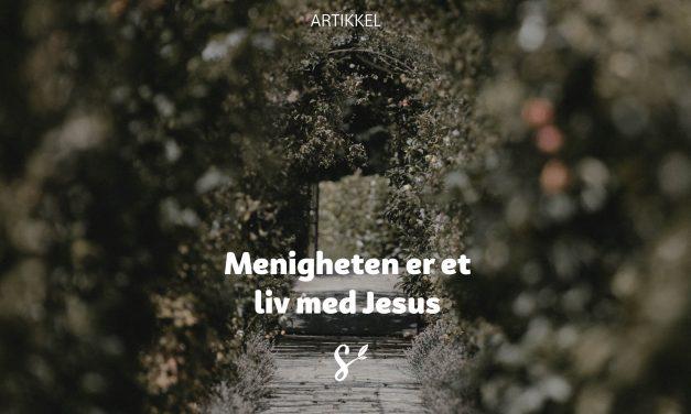 Menigheten er et liv sammen med Jesus