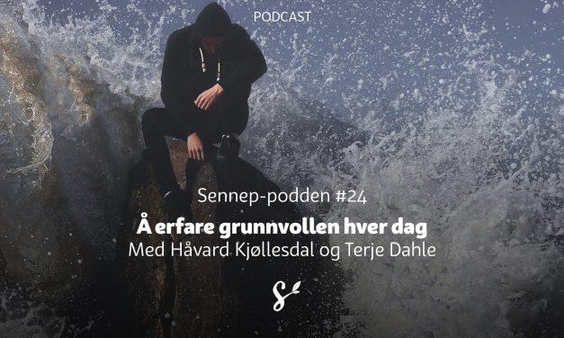 #24 | Å erfare grunnvollen hver dag | Med Håvard Kjøllesdal og Terje Dahle