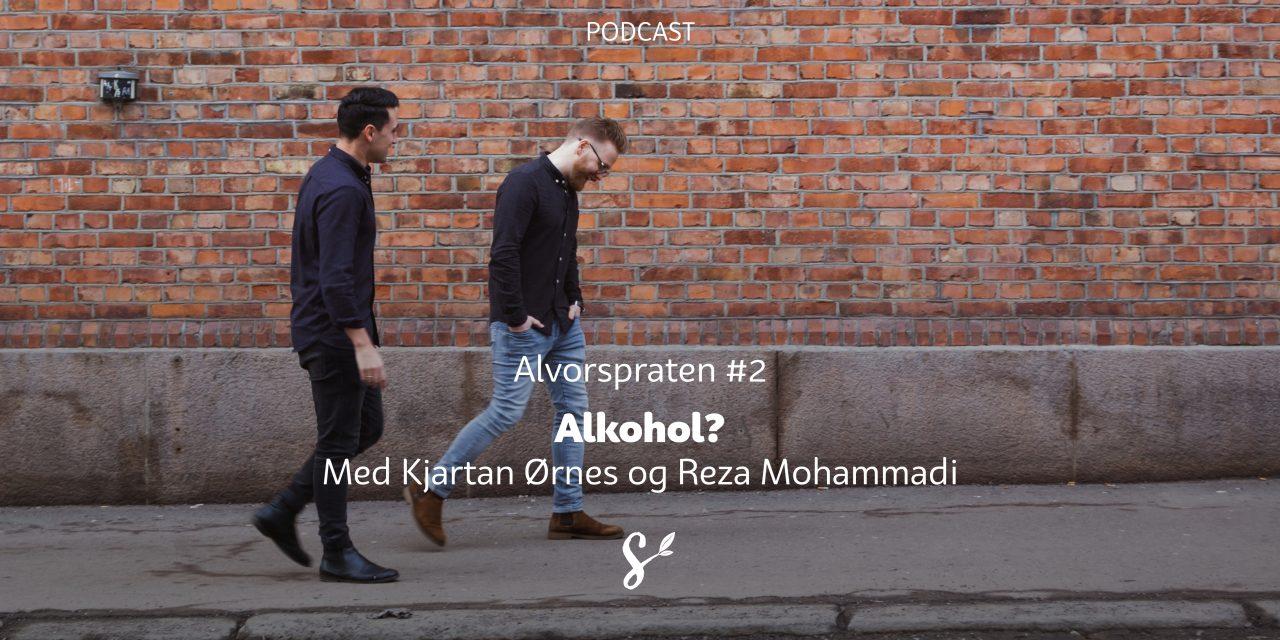 Alvorspraten #2 | Alkohol? | Med Kjartan Ørnes og Reza Mohammadi