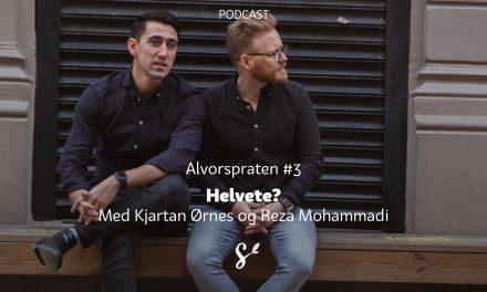 Alvorspraten #3 | Helvete? | Med Kjartan Ørnes og Reza Mohammadi
