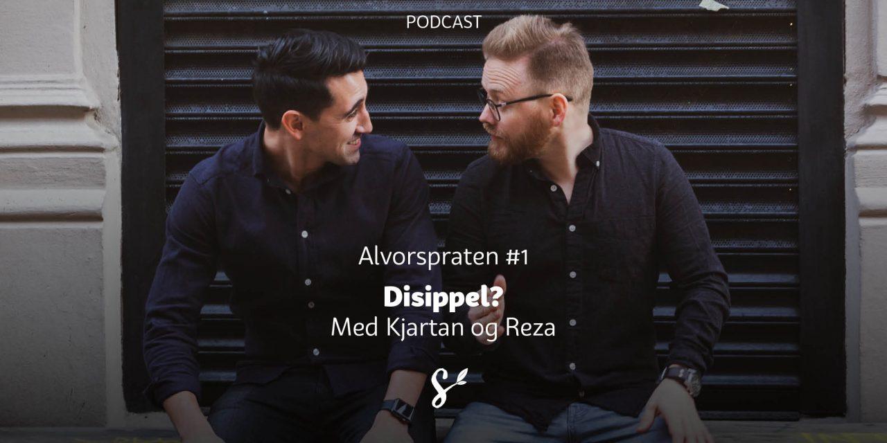 Alvorspraten #1 | Disippel? | Med Kjartan Ørnes og Reza Mohammadi