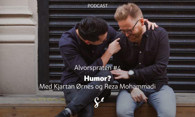 Alvorspraten #4 | Humor? | Med Kjartan Ørnes og Reza Mohammadi