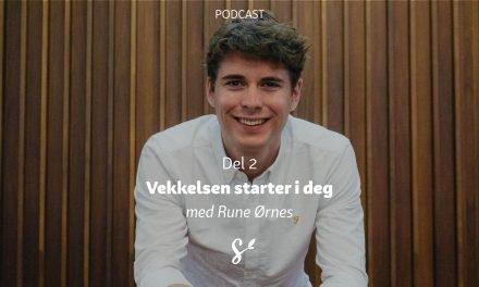Vekkelsen starter i deg | Del 2 | Med Rune Ørnes