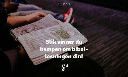 Slik vinner du kampen om bibellesningen din!