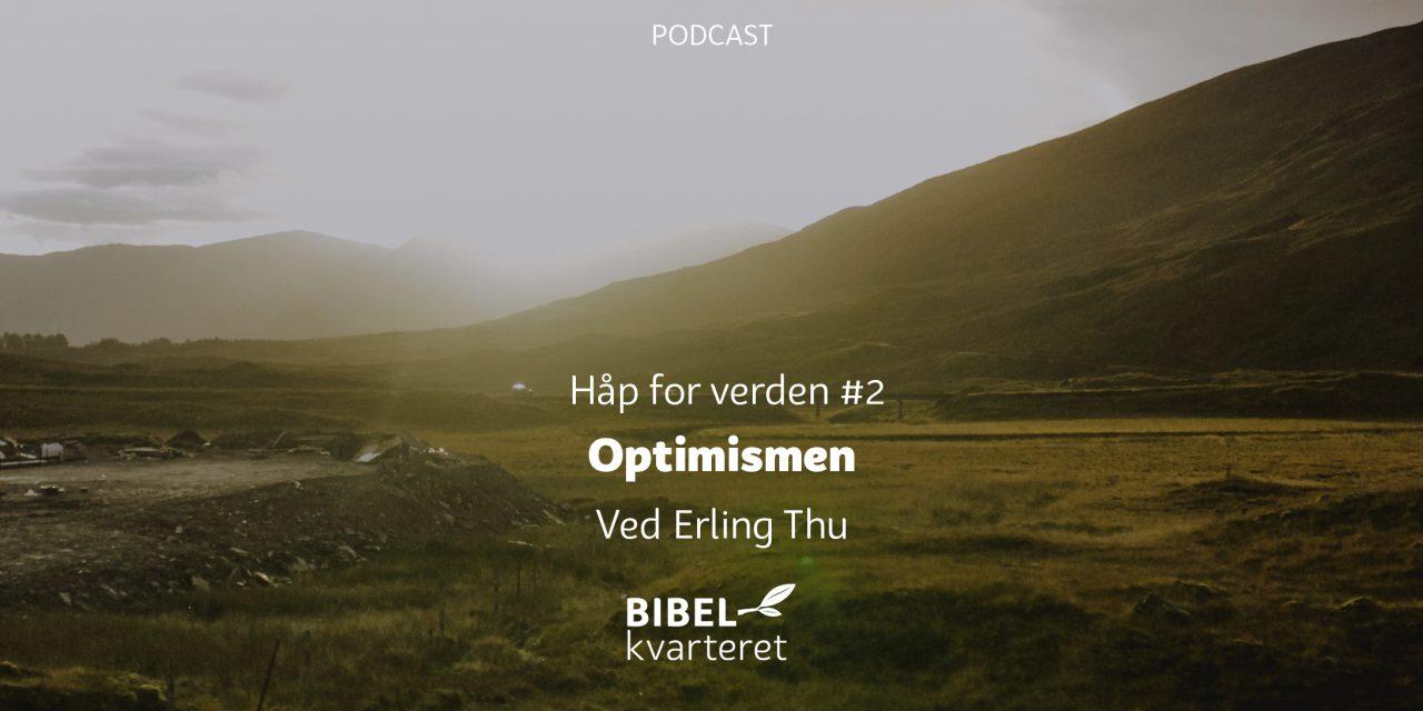 Håp for verden #2 | Optimismen | Ved Erling Thu