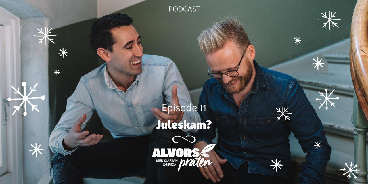 Alvorspraten #11 | Juleskam | Med Kjartan Ørnes og Reza Mohammadi