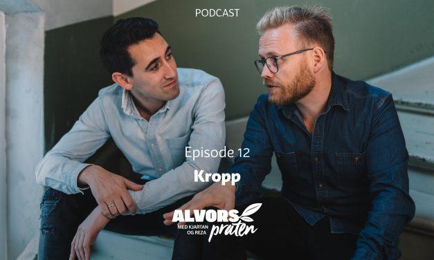 Alvorspraten #12 | Kropp | Med Kjartan Ørnes og Reza Mohammadi