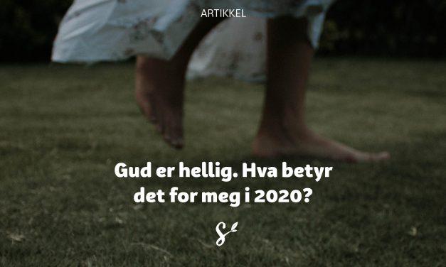 Gud er hellig. Hva betyr det for meg i 2020?