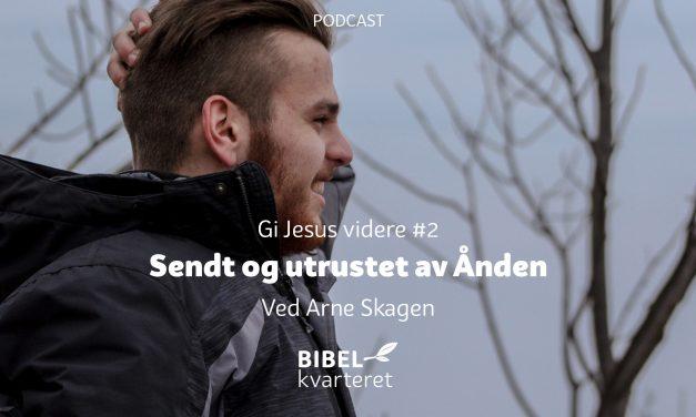 Gi Jesus videre #2 Sendt og utrustet av Ånden | Med Arne Skagen