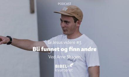 Gi Jesus videre #3 Bli funnet og finn andre | Med Arne Skagen