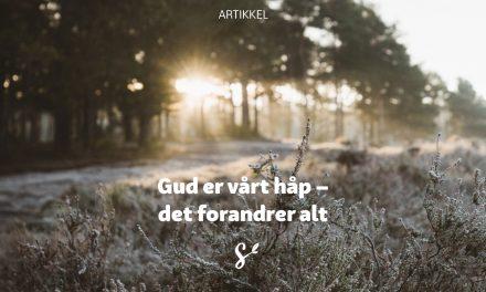 Gud er vårt håp – det forandrer alt