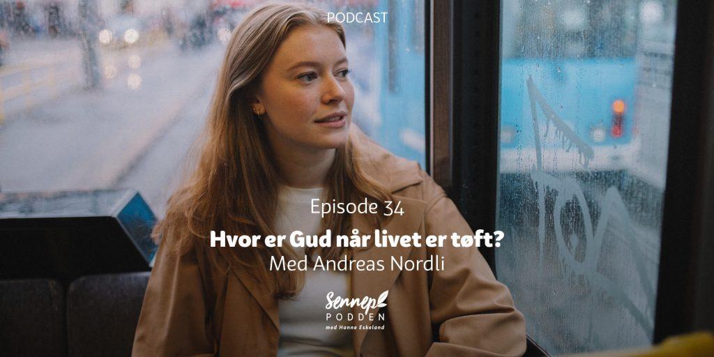 #34 | Hvor er Gud når livet er tøft? | Med Andreas Nordli