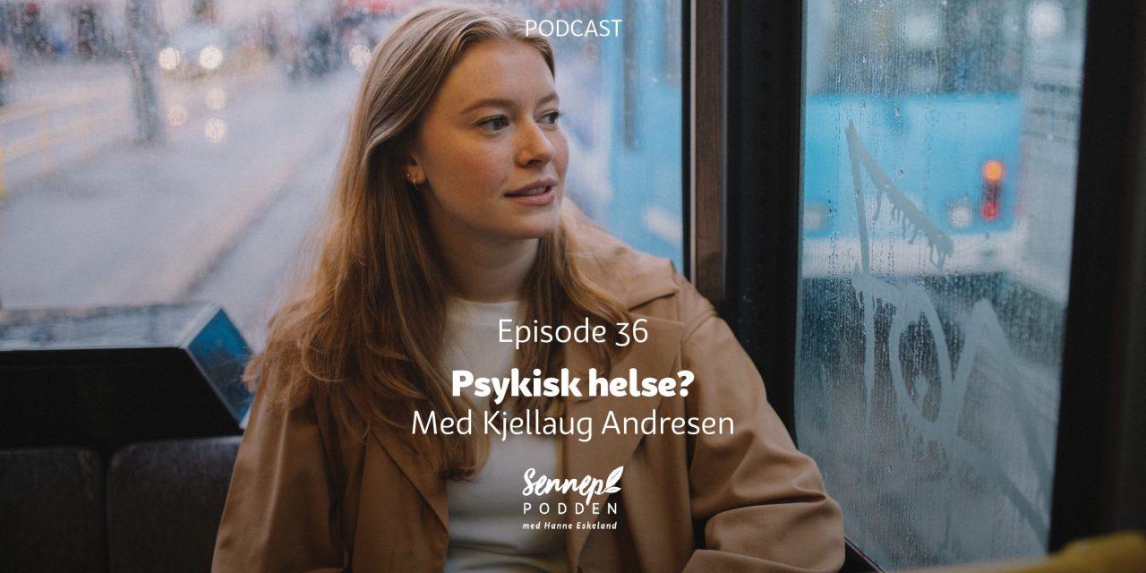 #36 | Psykisk helse? | Med Kjellaug Andresen
