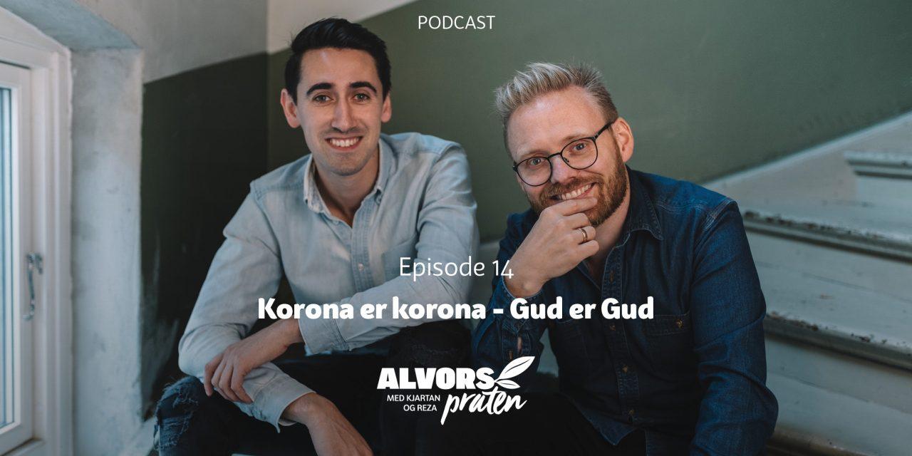 Alvorspraten #14 Korona er korona – Gud er Gud | Med Kjartan Ørnes og Reza Mohammadi