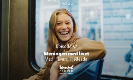 #37 | Meningen med livet | Med Håvard Kjøllesdal