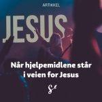 Når hjelpemidlene står i veien for Jesus