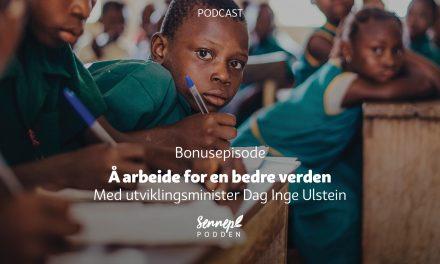 BONUSEPISODE: Å arbeide for en bedre verden | Med utviklingsminister Dag Inge Ulstein