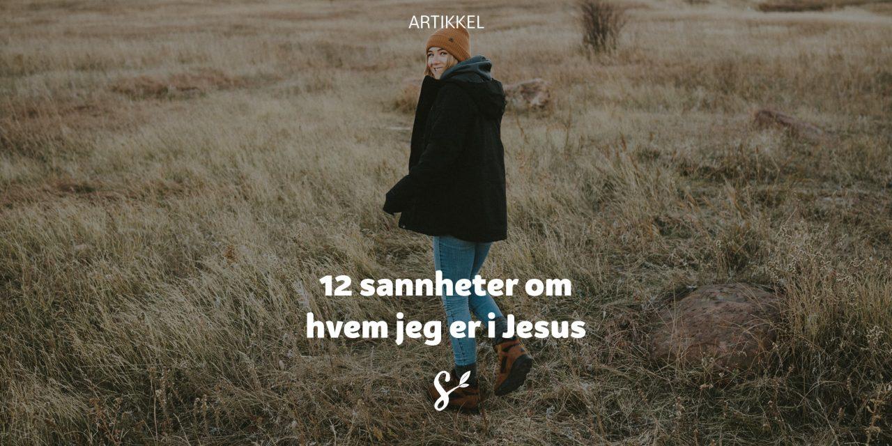 12 sannheter om hvem du er i Jesus