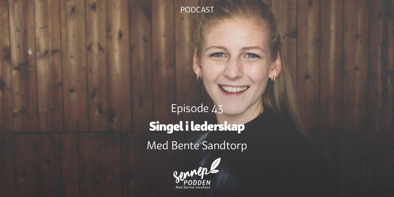 #43 | Singel i lederskap | Med Bente Sandtorp