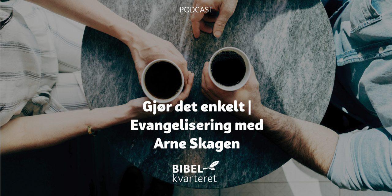 Gjør det enkelt | Evangelisering med Arne Skagen