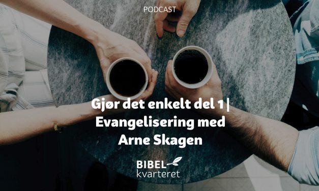 Gjør det enkelt | Del 1 | Evangelisering med Arne Skagen